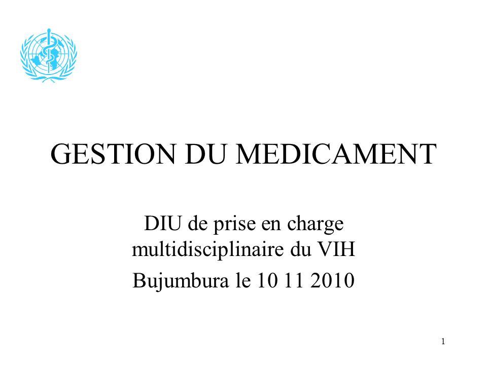 GESTION DU MEDICAMENT DIU de prise en charge multidisciplinaire du VIH Bujumbura le 10 11 2010 1