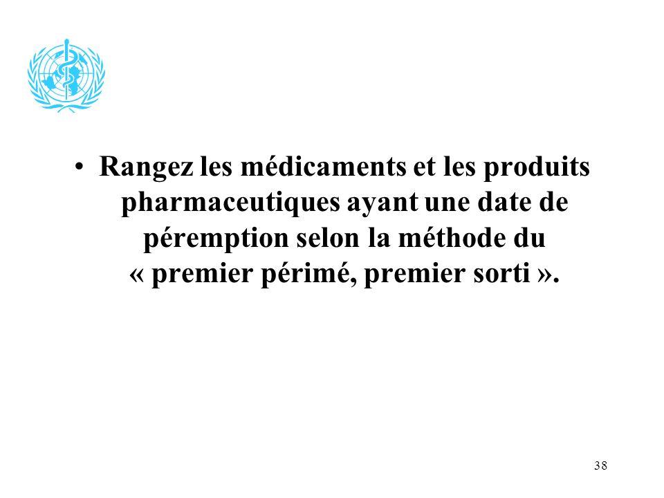 38 Rangez les médicaments et les produits pharmaceutiques ayant une date de péremption selon la méthode du « premier périmé, premier sorti ».