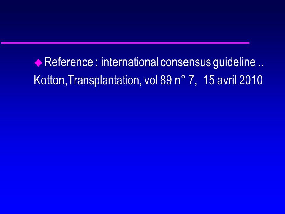 u Reference : international consensus guideline.. Kotton,Transplantation, vol 89 n° 7, 15 avril 2010