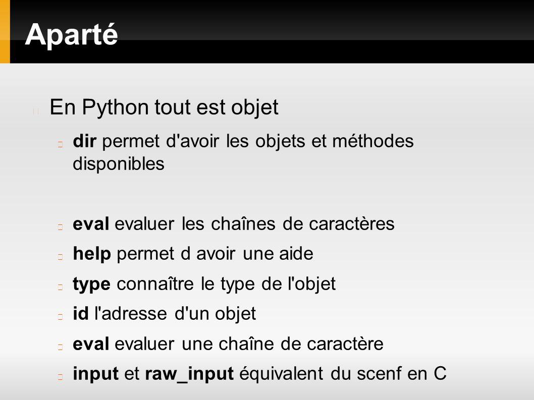 Aparté En Python tout est objet dir permet d'avoir les objets et méthodes disponibles eval evaluer les chaînes de caractères help permet d avoir une a