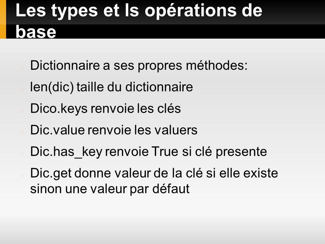 Les types et ls opérations de base Dictionnaire a ses propres méthodes: len(dic) taille du dictionnaire Dico.keys renvoie les clés Dic.value renvoie l