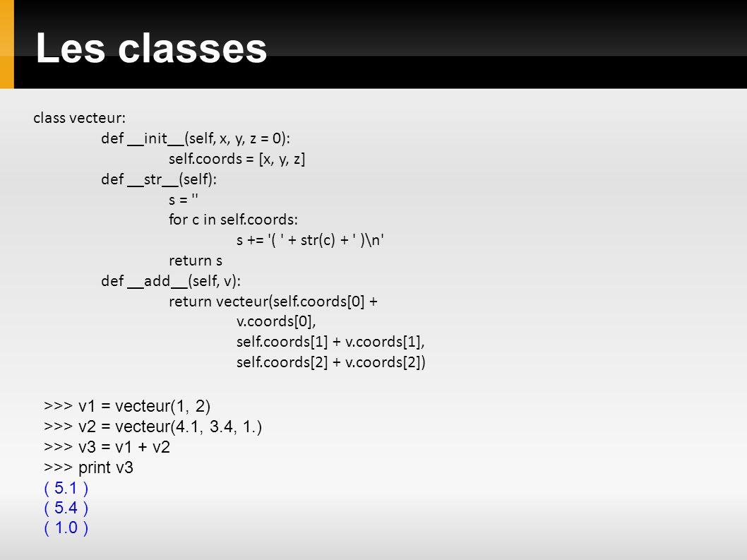 class vecteur: def __init__(self, x, y, z = 0): self.coords = [x, y, z] def __str__(self): s = '' for c in self.coords: s += '( ' + str(c) + ' )\n' re