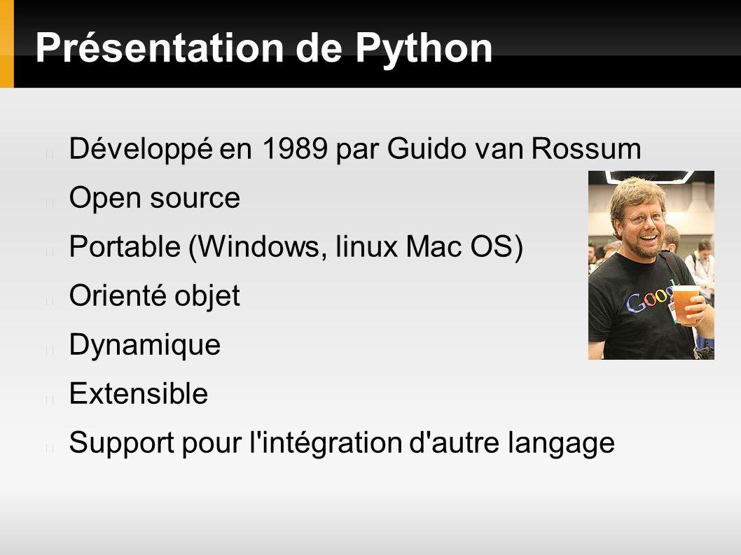 Présentation de Python Développé en 1989 par Guido van Rossum Open source Portable (Windows, linux Mac OS) Orienté objet Dynamique Extensible Support