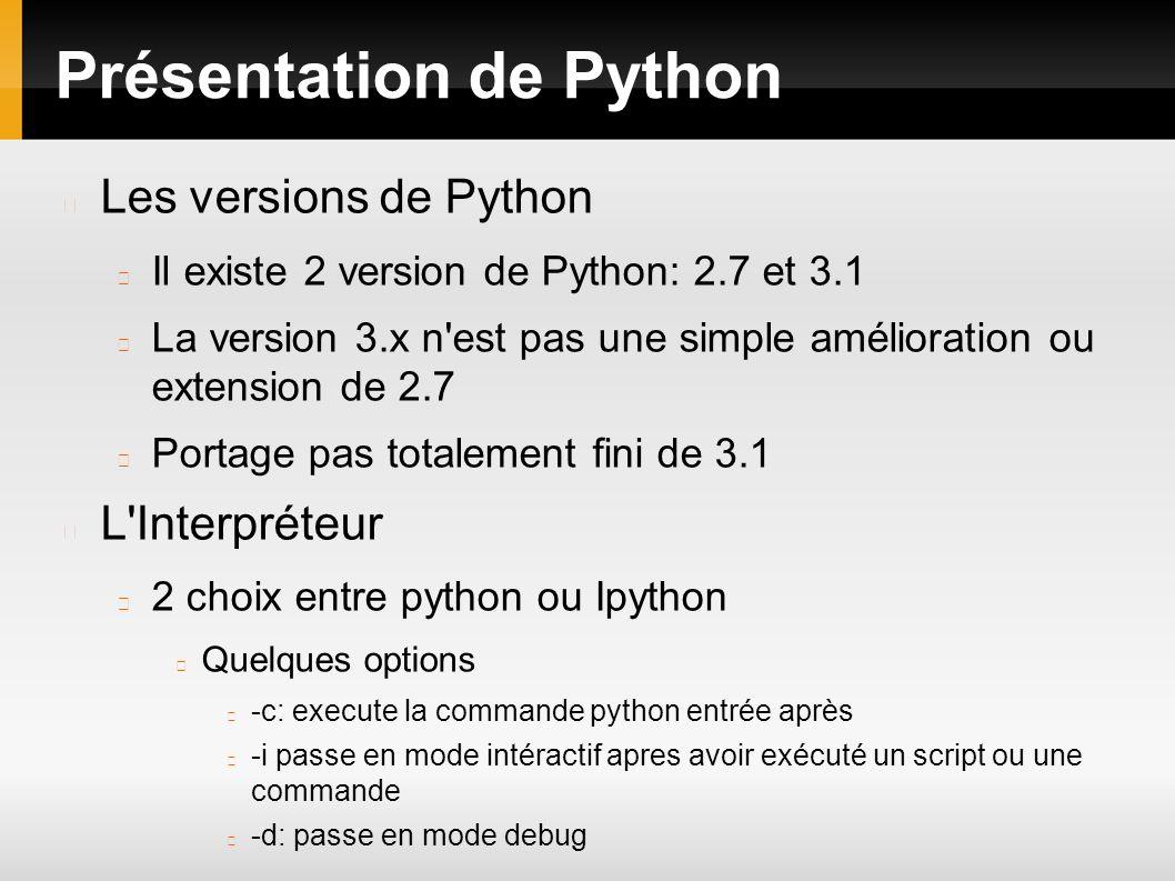 Présentation de Python Les versions de Python Il existe 2 version de Python: 2.7 et 3.1 La version 3.x n'est pas une simple amélioration ou extension