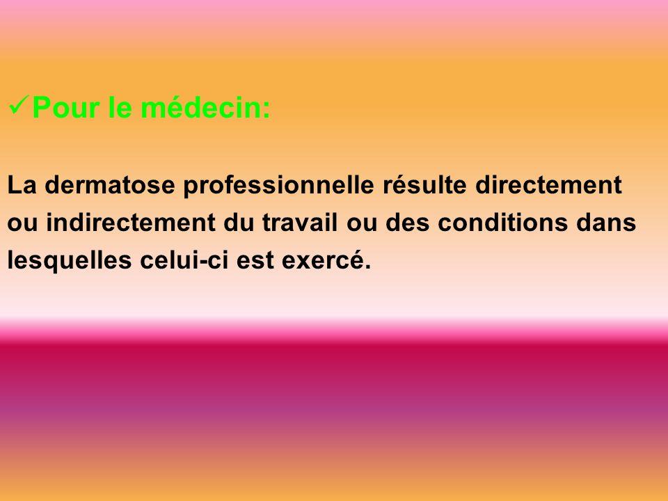 Pour le médecin: La dermatose professionnelle résulte directement ou indirectement du travail ou des conditions dans lesquelles celui-ci est exercé.