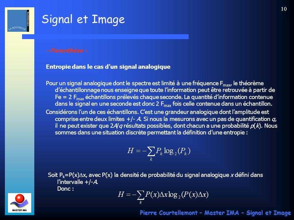 Signal et Image Pierre Courtellemont – Master IMA – Signal et Image 10 - Parenthèse - Entropie dans le cas dun signal analogique Pour un signal analog