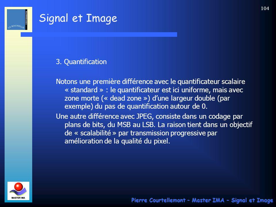 Signal et Image Pierre Courtellemont – Master IMA – Signal et Image 104 3. Quantification Notons une première différence avec le quantificateur scalai