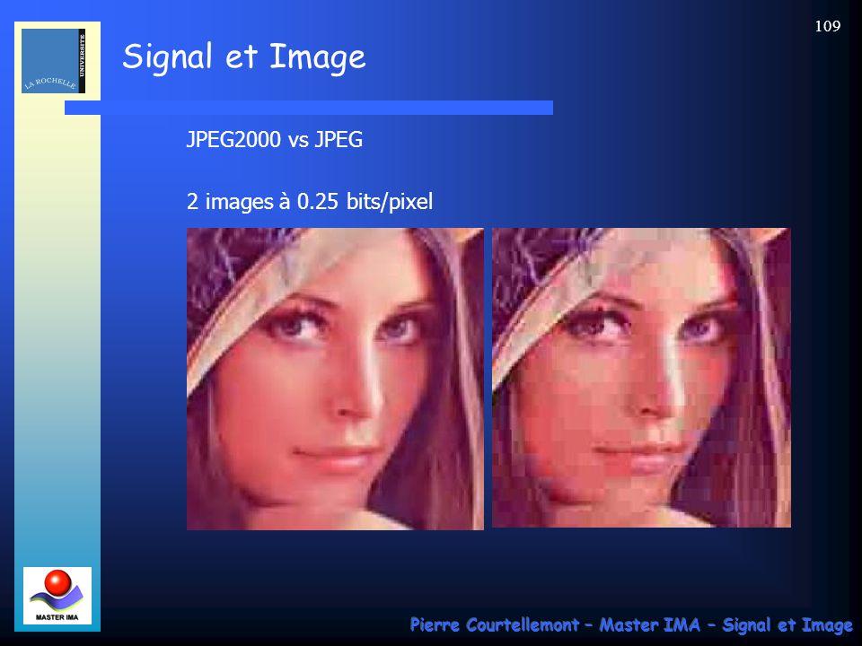 Signal et Image Pierre Courtellemont – Master IMA – Signal et Image 109 JPEG2000 vs JPEG 2 images à 0.25 bits/pixel