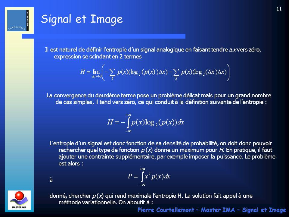 Signal et Image Pierre Courtellemont – Master IMA – Signal et Image 11 Il est naturel de définir lentropie dun signal analogique en faisant tendre x v