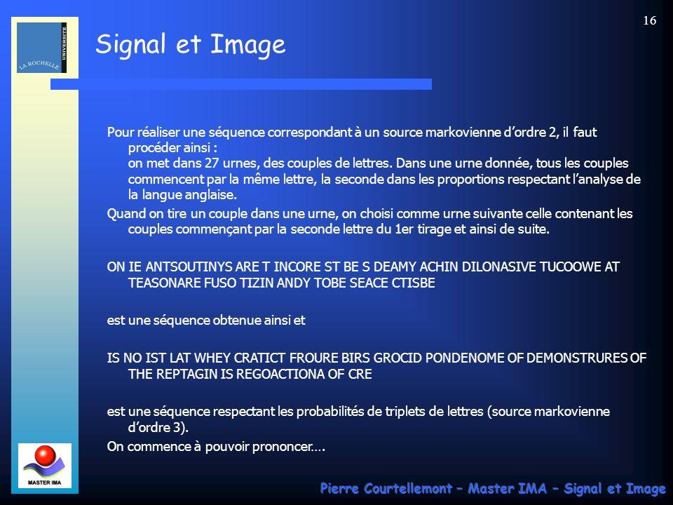 Signal et Image Pierre Courtellemont – Master IMA – Signal et Image 16 Pour réaliser une séquence correspondant à un source markovienne dordre 2, il f
