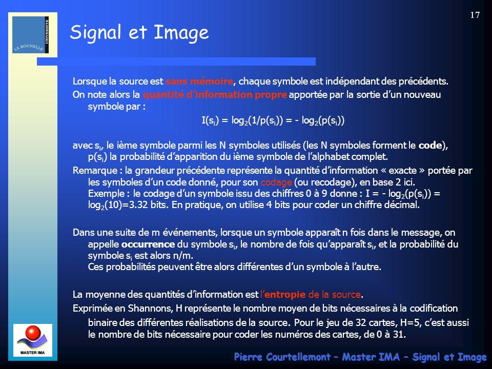 Signal et Image Pierre Courtellemont – Master IMA – Signal et Image 17 Lorsque la source est sans mémoire, chaque symbole est indépendant des précéden