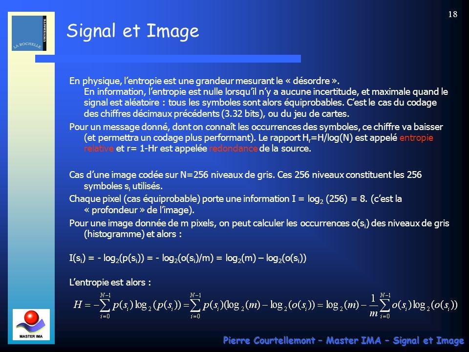 Signal et Image Pierre Courtellemont – Master IMA – Signal et Image 18 En physique, lentropie est une grandeur mesurant le « désordre ». En informatio