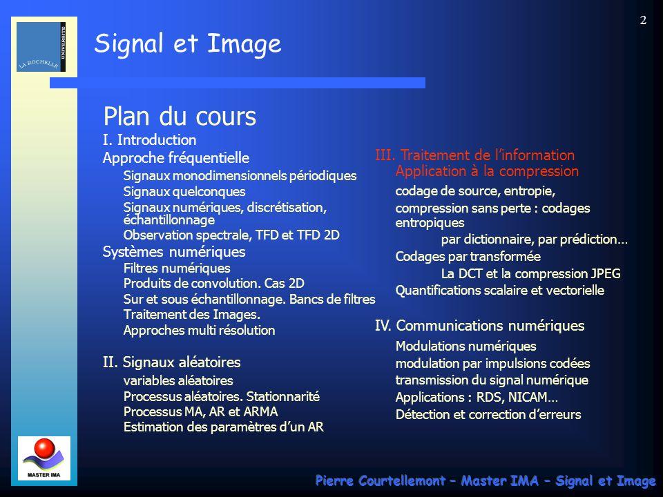 Signal et Image Pierre Courtellemont – Master IMA – Signal et Image 73 La transformation DCT La transformation est réalisée, non pas sur limage entière, mais sur des blocs de 8 x 8 pixels.