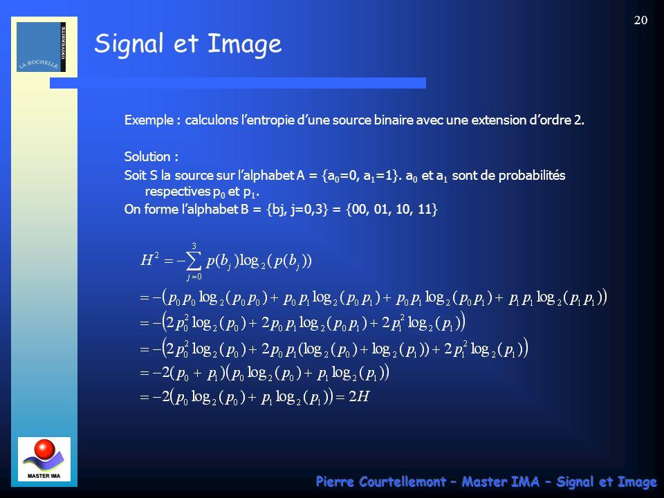 Signal et Image Pierre Courtellemont – Master IMA – Signal et Image 20 Exemple : calculons lentropie dune source binaire avec une extension dordre 2.