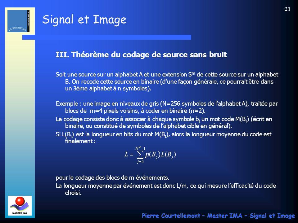 Signal et Image Pierre Courtellemont – Master IMA – Signal et Image 21 III. Théorème du codage de source sans bruit Soit une source sur un alphabet A