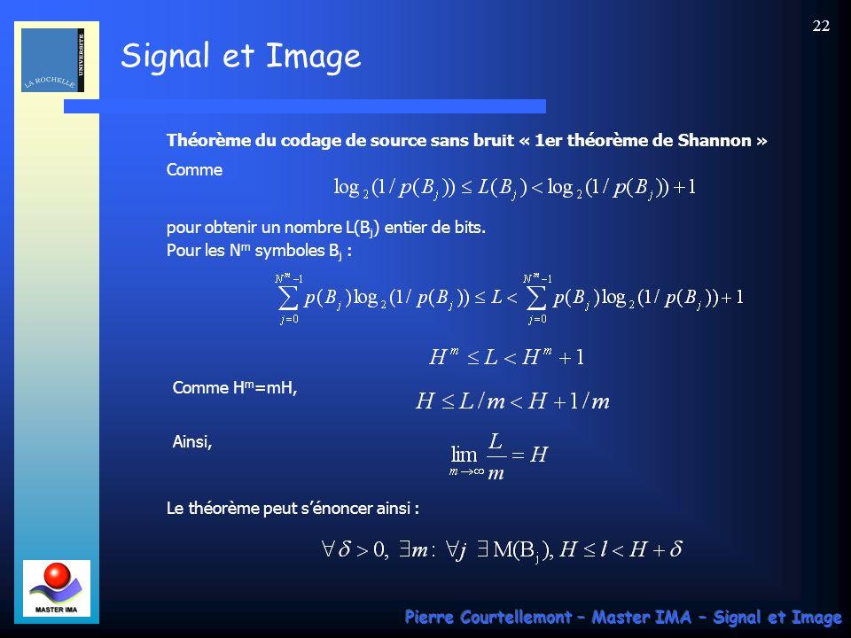 Signal et Image Pierre Courtellemont – Master IMA – Signal et Image 22 Théorème du codage de source sans bruit « 1er théorème de Shannon » Comme pour