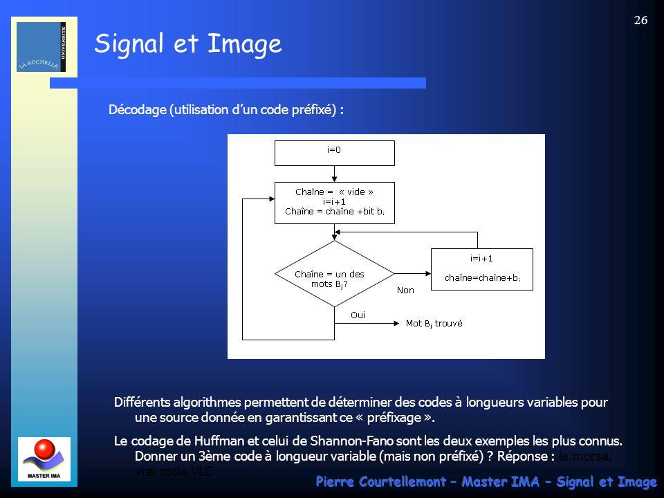 Signal et Image Pierre Courtellemont – Master IMA – Signal et Image 26 Décodage (utilisation dun code préfixé) : Différents algorithmes permettent de