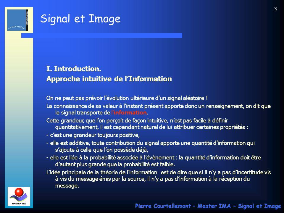 Signal et Image Pierre Courtellemont – Master IMA – Signal et Image 54 Il existe des transformées qui garantissent : - une grande disparité entre les valeurs de ses composantes, (diminution de lentropie !) - une importance psychophysique réduite pour les plus petites des composantes transformées.