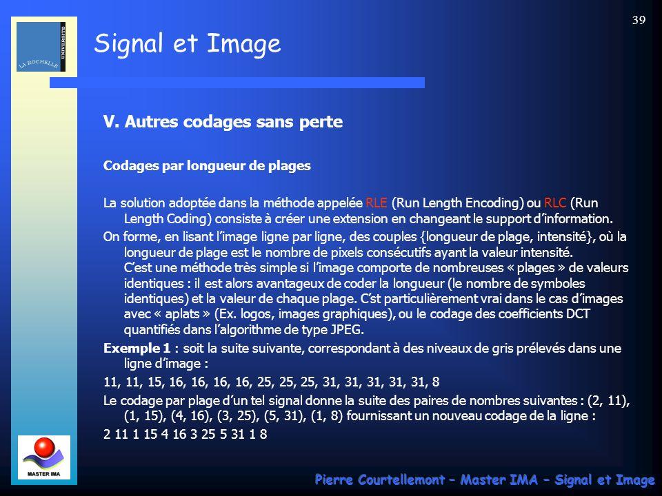 Signal et Image Pierre Courtellemont – Master IMA – Signal et Image 39 V. Autres codages sans perte Codages par longueur de plages La solution adoptée
