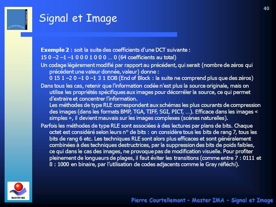 Signal et Image Pierre Courtellemont – Master IMA – Signal et Image 40 Exemple 2 : soit la suite des coefficients d'une DCT suivante : 15 0 –2 –1 –1 0