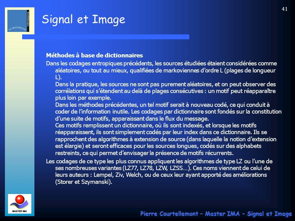 Signal et Image Pierre Courtellemont – Master IMA – Signal et Image 41 Méthodes à base de dictionnaires Dans les codages entropiques précédents, les s
