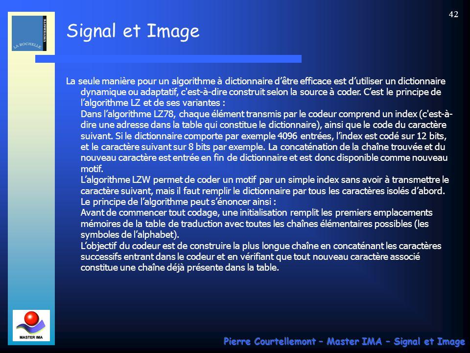 Signal et Image Pierre Courtellemont – Master IMA – Signal et Image 42 La seule manière pour un algorithme à dictionnaire dêtre efficace est dutiliser