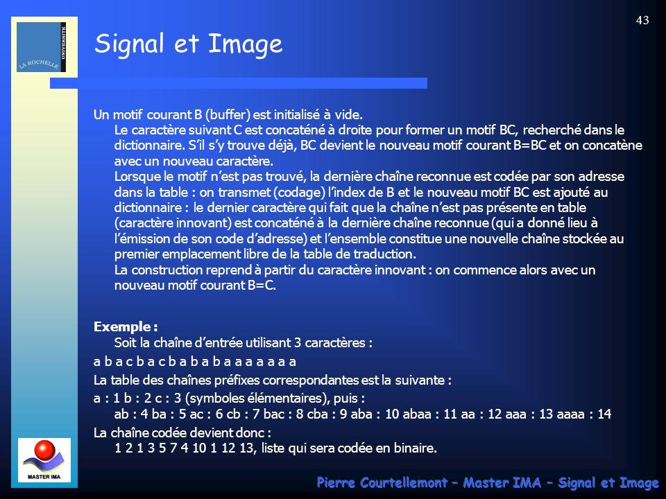 Signal et Image Pierre Courtellemont – Master IMA – Signal et Image 43 Un motif courant B (buffer) est initialisé à vide. Le caractère suivant C est c