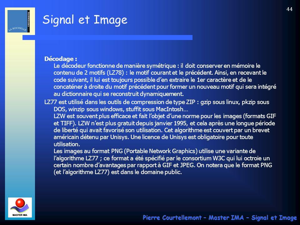 Signal et Image Pierre Courtellemont – Master IMA – Signal et Image 44 Décodage : Le décodeur fonctionne de manière symétrique : il doit conserver en