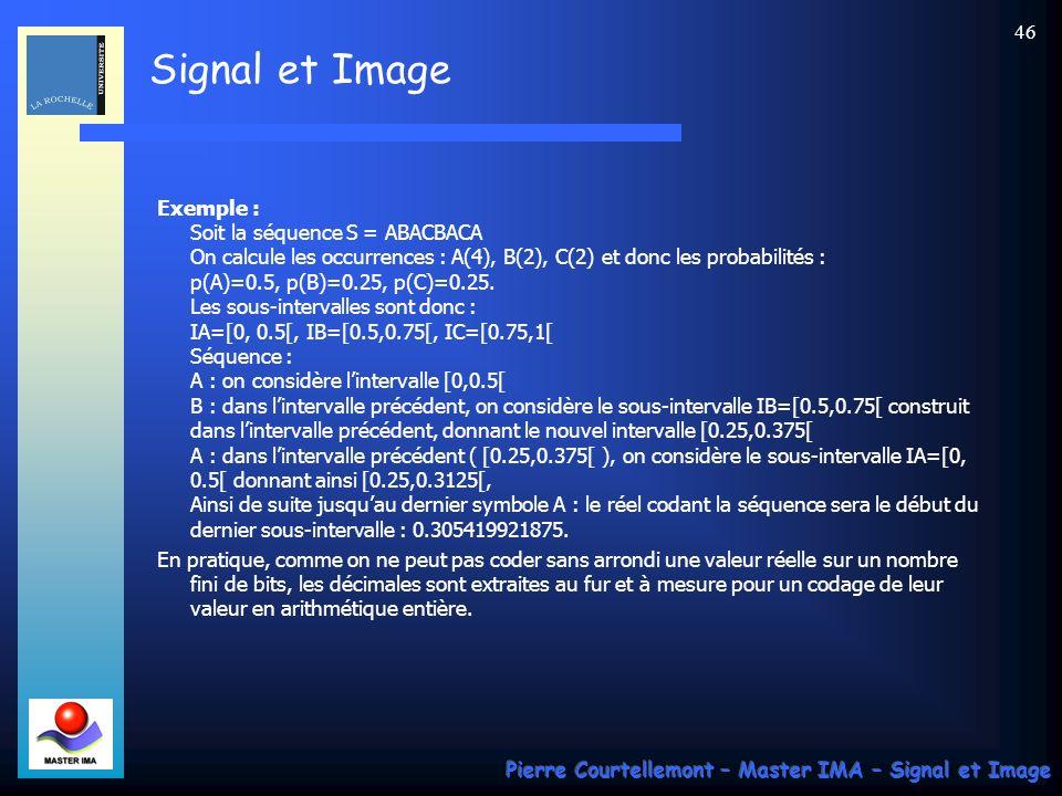 Signal et Image Pierre Courtellemont – Master IMA – Signal et Image 46 Exemple : Soit la séquence S = ABACBACA On calcule les occurrences : A(4), B(2)