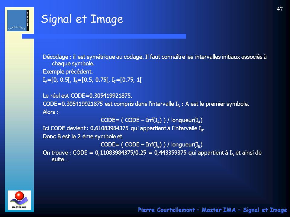 Signal et Image Pierre Courtellemont – Master IMA – Signal et Image 47 Décodage : il est symétrique au codage. Il faut connaître les intervalles initi