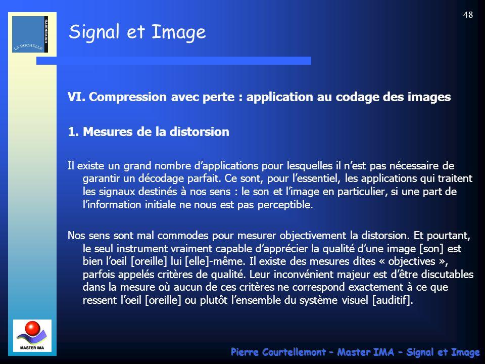 Signal et Image Pierre Courtellemont – Master IMA – Signal et Image 48 VI. Compression avec perte : application au codage des images 1. Mesures de la
