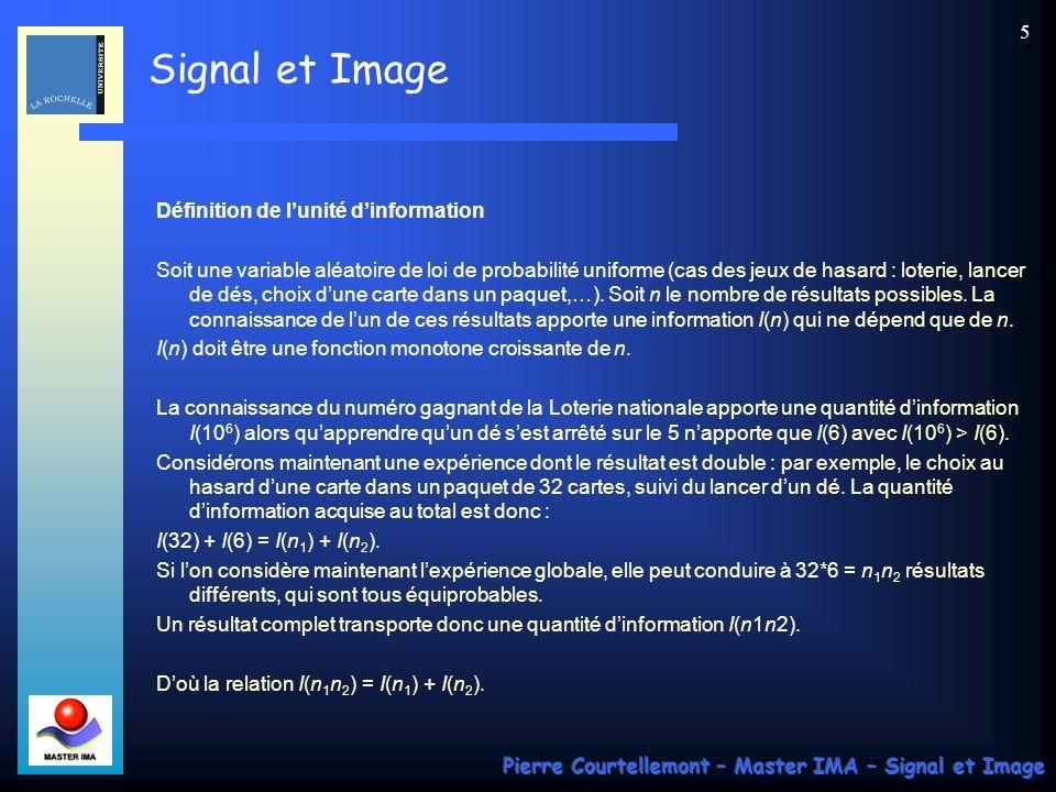 Signal et Image Pierre Courtellemont – Master IMA – Signal et Image 46 Exemple : Soit la séquence S = ABACBACA On calcule les occurrences : A(4), B(2), C(2) et donc les probabilités : p(A)=0.5, p(B)=0.25, p(C)=0.25.
