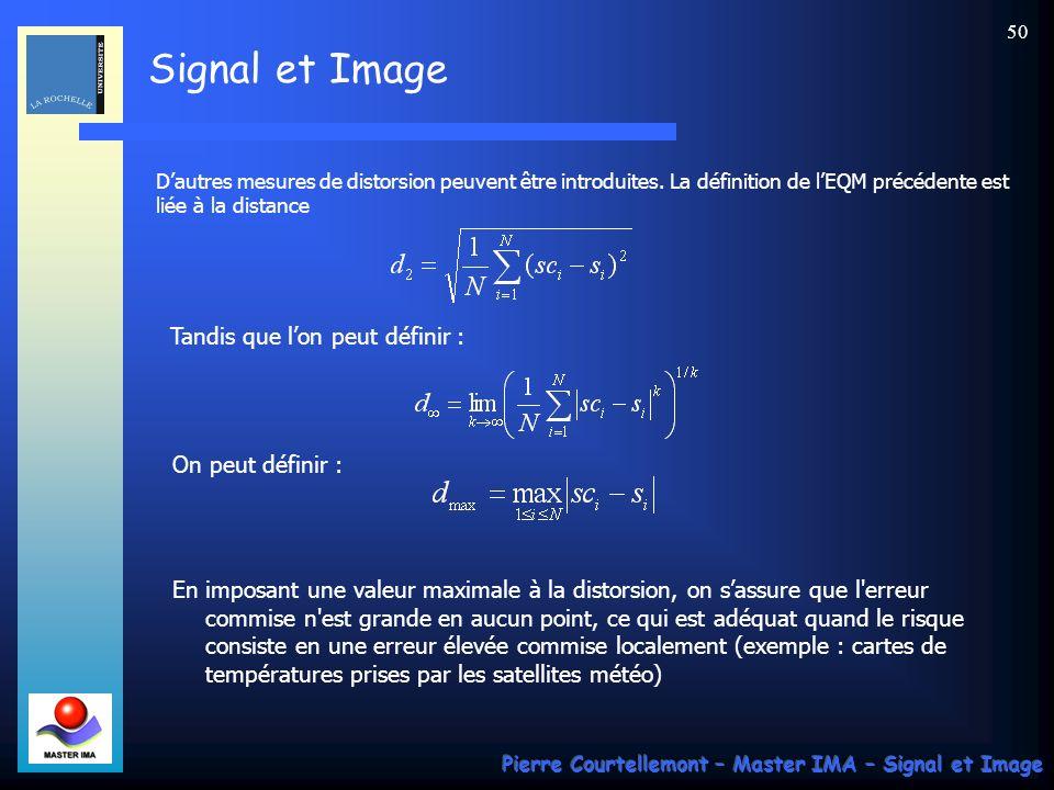 Signal et Image Pierre Courtellemont – Master IMA – Signal et Image 50 Dautres mesures de distorsion peuvent être introduites. La définition de lEQM p