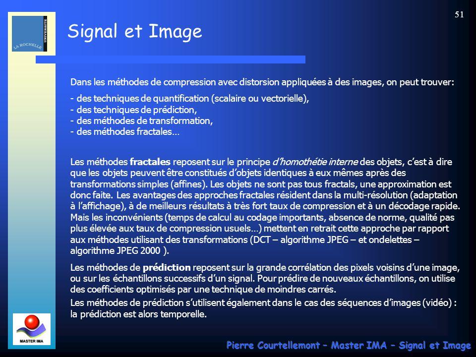 Signal et Image Pierre Courtellemont – Master IMA – Signal et Image 51 Dans les méthodes de compression avec distorsion appliquées à des images, on pe