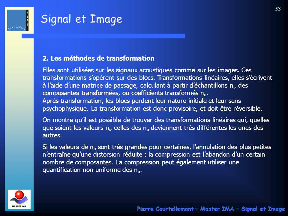 Signal et Image Pierre Courtellemont – Master IMA – Signal et Image 53 2. Les méthodes de transformation Elles sont utilisées sur les signaux acoustiq