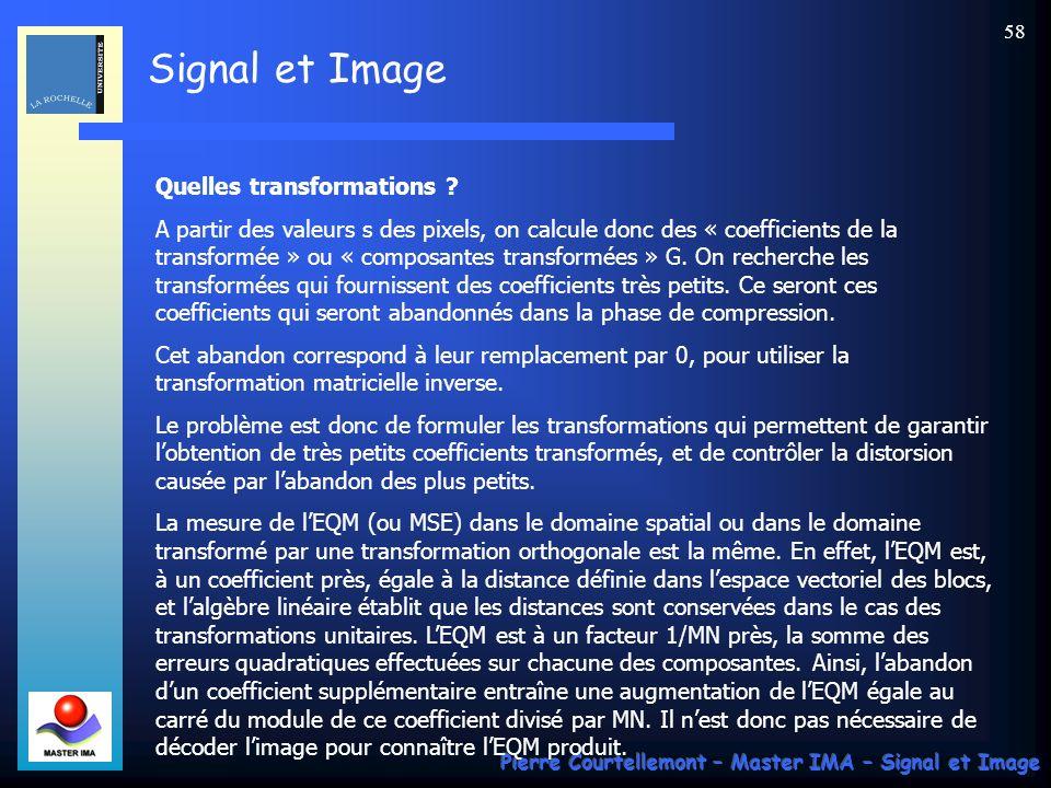 Signal et Image Pierre Courtellemont – Master IMA – Signal et Image 58 Quelles transformations ? A partir des valeurs s des pixels, on calcule donc de
