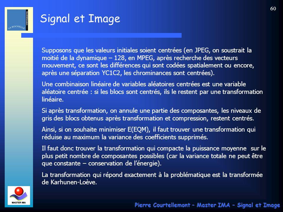 Signal et Image Pierre Courtellemont – Master IMA – Signal et Image 60 Supposons que les valeurs initiales soient centrées (en JPEG, on soustrait la m