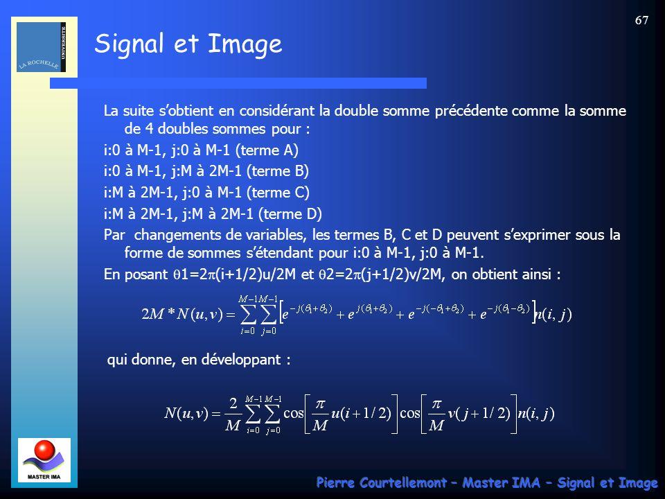 Signal et Image Pierre Courtellemont – Master IMA – Signal et Image 67 La suite sobtient en considérant la double somme précédente comme la somme de 4