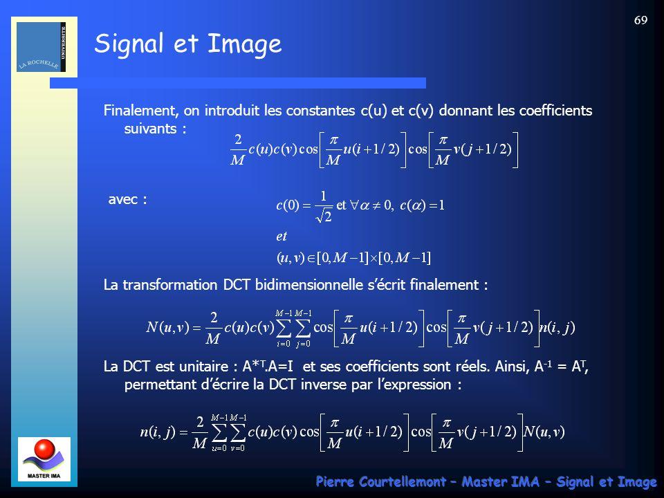 Signal et Image Pierre Courtellemont – Master IMA – Signal et Image 69 Finalement, on introduit les constantes c(u) et c(v) donnant les coefficients s
