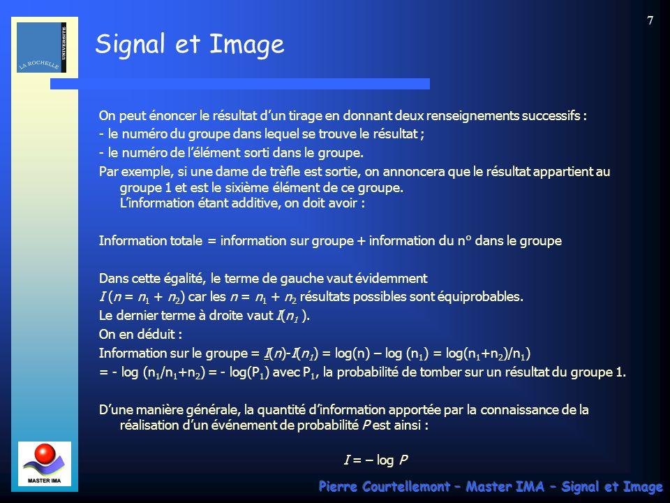Signal et Image Pierre Courtellemont – Master IMA – Signal et Image 98 Transformation RCT : Y = ¼ ( R + 2G + B) C b = B – G C r = R - G La transformation inverse sobtient par : G = Y – ¼ (C b + C r ) R = C r + G B = C b + G Transformation ICT : Y = 0.299( R – G ) + 0.114 C r = 0.713 ( R – Y ) C b = 0.564 ( B – Y ) soit :