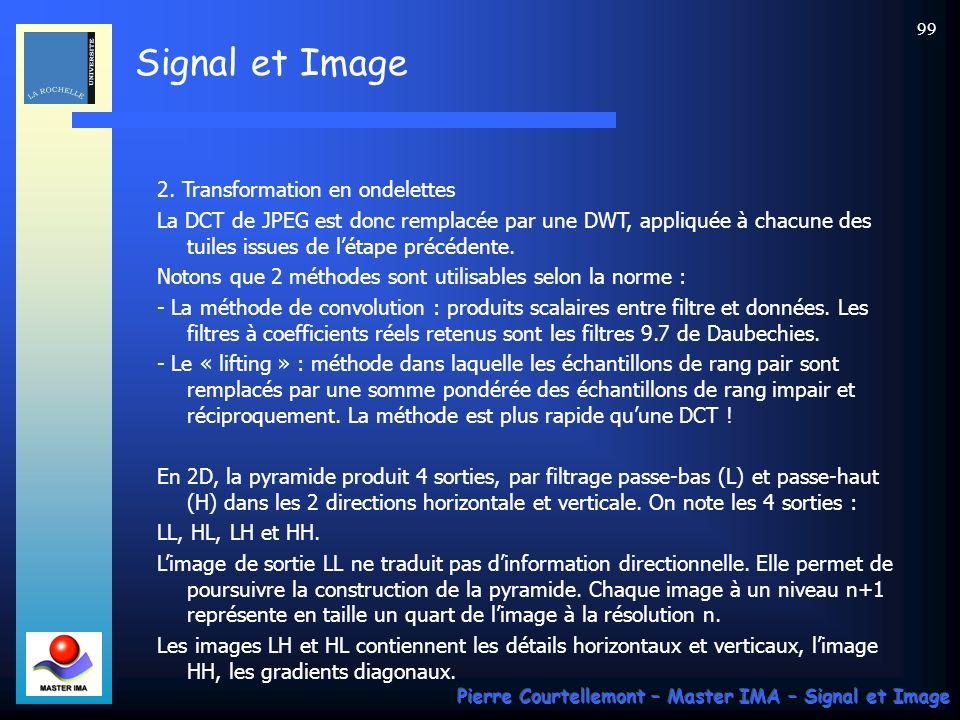 Signal et Image Pierre Courtellemont – Master IMA – Signal et Image 99 2. Transformation en ondelettes La DCT de JPEG est donc remplacée par une DWT,