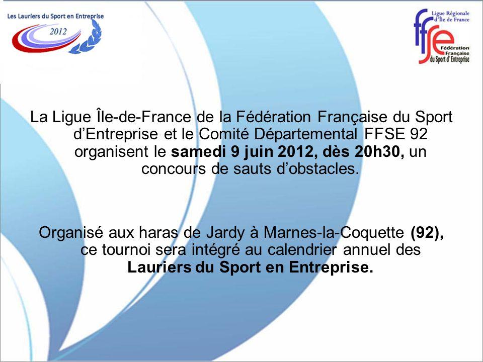 La Ligue Île-de-France de la Fédération Française du Sport dEntreprise et le Comité Départemental FFSE 92 organisent le samedi 9 juin 2012, dès 20h30, un concours de sauts dobstacles.