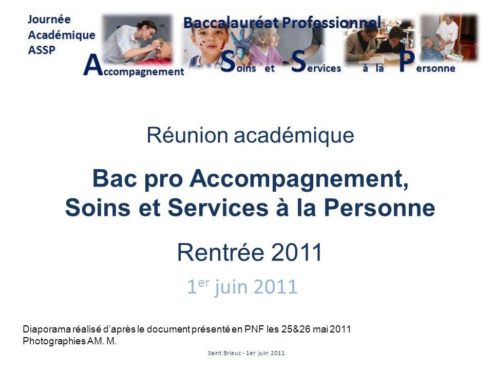 1 er juin 2011 Réunion académique Bac pro Accompagnement, Soins et Services à la Personne Rentrée 2011 Saint Brieuc - 1er juin 2011 Diaporama réalisé