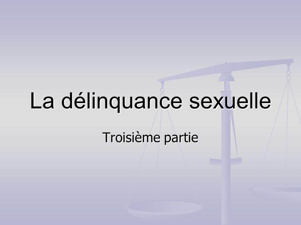 La délinquance sexuelle Troisième partie