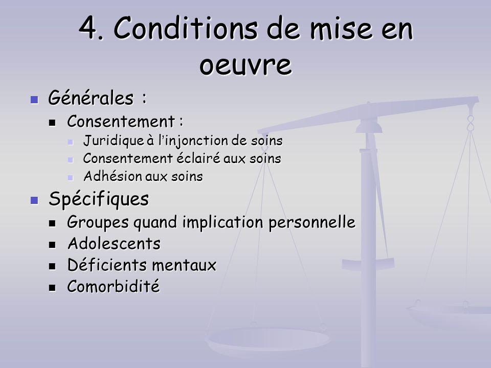 4. Conditions de mise en oeuvre Générales : Générales : Consentement : Consentement : Juridique à linjonction de soins Juridique à linjonction de soin