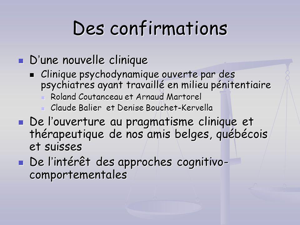 Des confirmations Dune nouvelle clinique Dune nouvelle clinique Clinique psychodynamique ouverte par des psychiatres ayant travaillé en milieu péniten