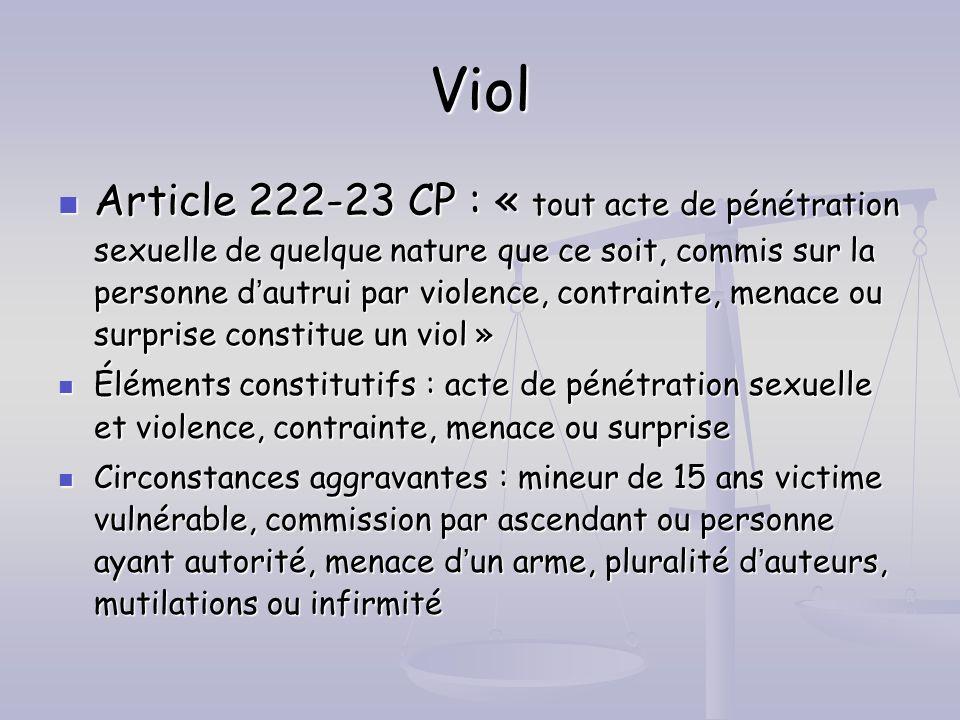 Viol Article 222-23 CP : « tout acte de pénétration sexuelle de quelque nature que ce soit, commis sur la personne dautrui par violence, contrainte, m