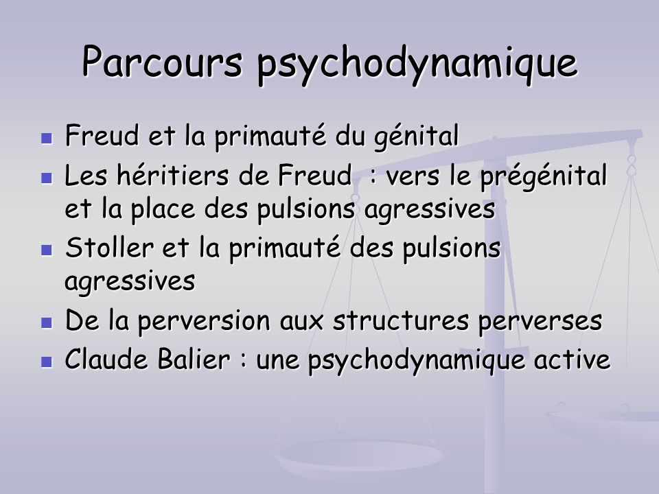 Parcours psychodynamique Freud et la primauté du génital Freud et la primauté du génital Les héritiers de Freud : vers le prégénital et la place des p