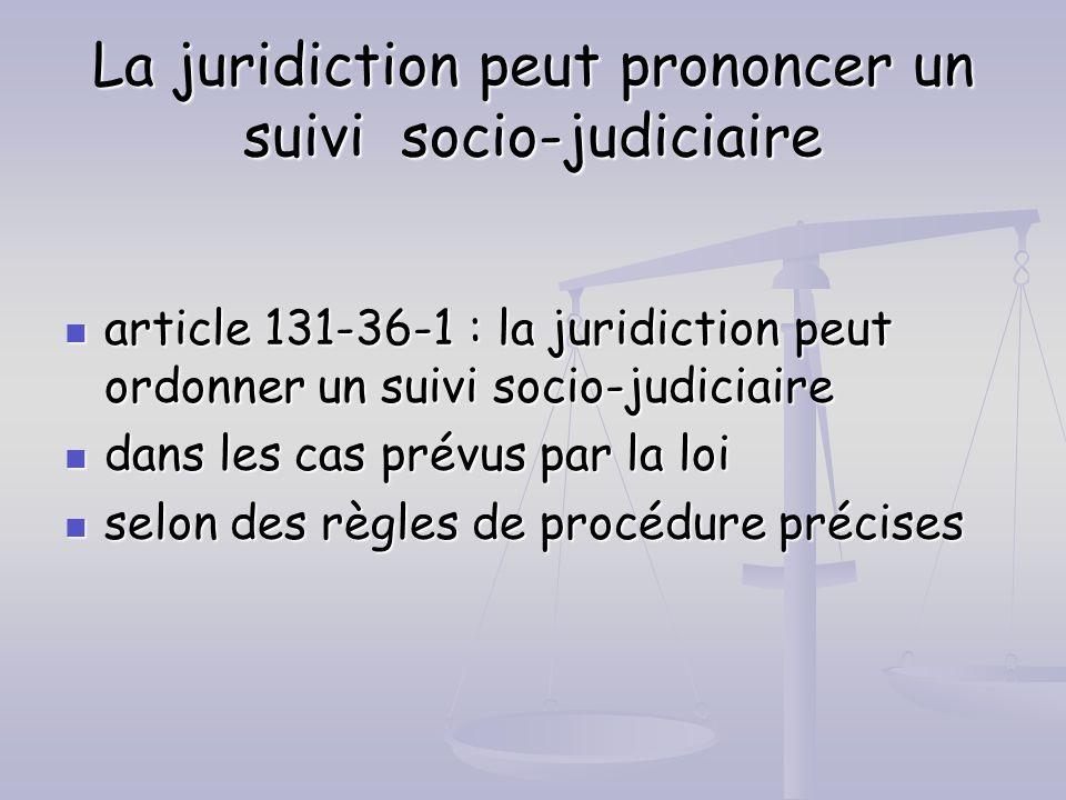 La juridiction peut prononcer un suivi socio-judiciaire article 131-36-1 : la juridiction peut ordonner un suivi socio-judiciaire article 131-36-1 : l