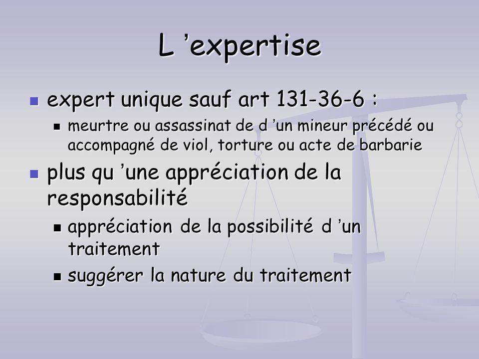 L expertise expert unique sauf art 131-36-6 : expert unique sauf art 131-36-6 : meurtre ou assassinat de d un mineur précédé ou accompagné de viol, to